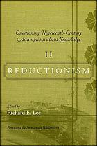 Questioning nineteenth-century assumptions about knowledge. Volume II, Reductionism