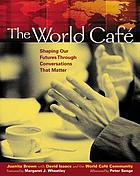 The World Café : shaping our futures through conversations that matter