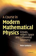 A course in modern mathematical physics : groups, Hilbert space, and differential geometry