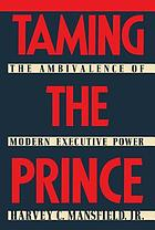 Taming the prince : the ambivalence of modern executive power