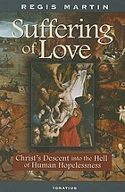 The suffering of love : Christ's descent into the hell of human hopelessness