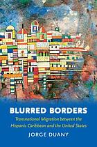 Blurred borders : transnational migration between the Hispanic Caribbean and the United States