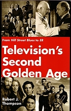 Television's second golden age : from Hill Street blues to ER : Hill Street blues, Thirtysomething, St. Elsewhere, China Beach, Cagney & Lacey, Twin Peaks, Moonlighting, Northern exposure, L.A. law, Picket fences, with brief reflections on Homicide, NYPD blue & Chicago hope, and other quality dramas