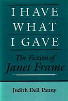 I have what I gave : the fiction of Janet Frame
