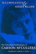Illumination and night glare : the unfinished autobiography of Carson McCullers