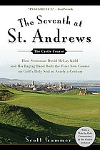 The seventh at St. Andrews : how Scotsman David McLay Kidd and his ragtag band built the first new course on golf's holy soil in nearly a century
