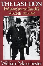 The last lion, Winston Spencer Churchill : volume 2,] alone, 1932-1940