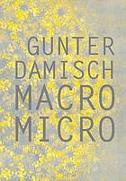 Gunter Damisch : Macro, Micro : Collagen, Farbdrucke, Holzschnitte = Collages, color prints, woodcuts