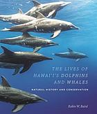 The lives of Hawaiʻi's dolphins and whales : natural history and conservation