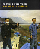 The Three Gorges Project : paintings by Liu Xiaodong