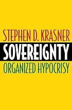 Sovereignty : organized hypocrisy