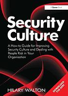 Security culture : a how to guide for improving security culture and dealing with people risk in your organisation