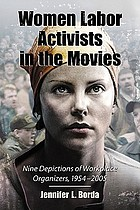 Women labor activists in the movies : nine depictions of workplace organizers, 1954-2005