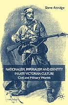 Nationalism, imperialism, and identity in late Victorian culture : civil and military worlds
