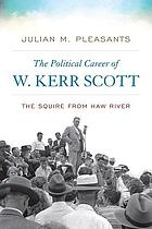 The political career of W. Kerr Scott : the squire from Haw River