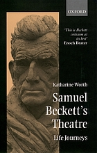 Samuel Beckett's theatre : life journeys