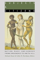 Subjects and citizens : nation, race, and gender from Oroonoko to Anita Hill