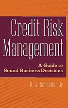 Credit risk management : a guide to sound business decisions