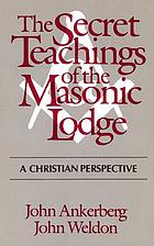 The secret teachings of the Masonic Lodge : a Christian perspective