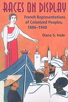 Races on display : French representations of colonized peoples 1886-1940