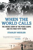 When the world calls : the inside story of the Peace Corps and its first fifty years