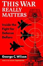 This war really matters : inside the fight for defense dollars