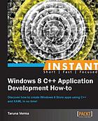 Instant Windows 8 C++ application development how-to.