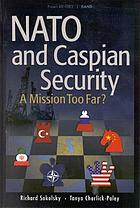 NATO and Caspian security : a mission too far?