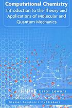Computational chemistry : introduction to the theory and applications of molecular and quantum mechanics