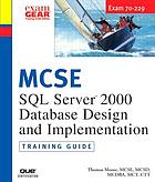 MCSE SQL 2000 database design and implementation : training guide : exam 70-229. - Includes index