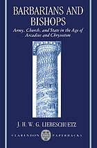 Barbarians and bishops : army, church, and state in the age of Arcadius and Chrysostom