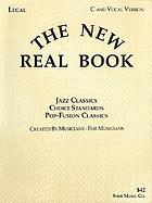 The new real book/ [1], Jazz classics, choice standards, pop-fusion classics : C and vocal version.
