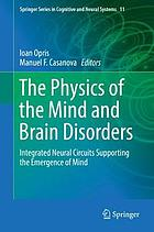 The physics of the mind and brain disorders : integrated neural circuits supporting the emergence of mind