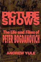 Picture shows : the life and films of Peter Bogdanovich