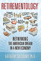Retirementology : rethinking the American dream in a new economy