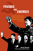 Friends and enemies : the past, present and future of the Communist Party of China