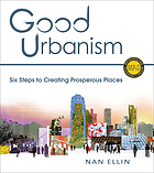 Good urbansim : six steps to creating prosperous places