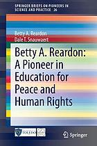 Betty A. Reardon : a pioneer in education for peace and human rights