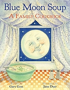 Blue moon soup : a family cookbook : recipes