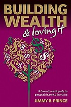 Building wealth and loving it : a down-to-earth guide to personal finance & investing