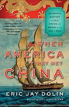 When America first met China : an exotic history of tea, drugs, and money in the Age of Sail