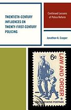 Twentieth-century influences on twenty-first-century policing : continued lessons of police reform