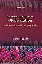 Contemporary issues in globalization : an introduction to theory and policy in India