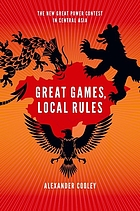 Great games, local rules : the new great power contest in Central Asia