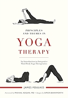 Principles and Themes in Yoga Therapy : an Introduction to Integrative Mind/Body Yoga Therapeutics.