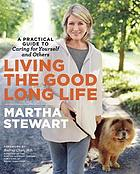 Living the good long life : a practical guide to caring for yourself and others