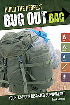 Build the perfect bug out bag : your 72-hour disaster survival kit