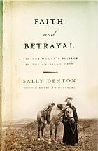 Faith and betrayal : a pioneer woman's passage through the American West