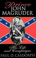 Prince John Magruder : his life and campaigns