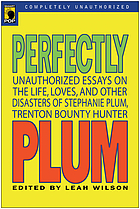 Perfectly Plum : Unauthorized Essays on the Life, Loves, and Other Disasters of Stephanie Plum, Trenton Bounty Hunter.